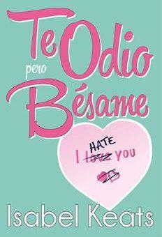 Leer Te Odio, Pero Bésame - Isabel Keats (Online)
