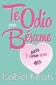 Te Odio, Pero Besame - Isabel Keats