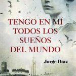 Leer Tengo en mí todos los sueños del mundo – Jorge Díaz (Online)