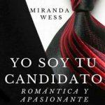 Leer Yo soy tu candidato: Romántica y apasionante historia de amor – Miranda Wess (Online)
