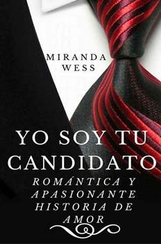 Yo soy tu candidato_ Romantica y apasionante historia de amor - Miranda Wess & Joslemar Navarro