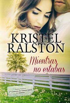 Leer Mientras no estabas - Kristel Ralston (Online)
