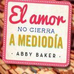 Leer El amor no cierra a mediodía – Abby Baker (Online)