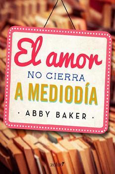 amor no cierra a mediodia, El - Abby Baker