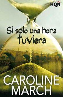 Leer Si solo una hora tuviera - Caroline March (Online)