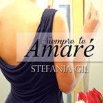 Leer Siempre te Amaré – Stefania Gil (Online)