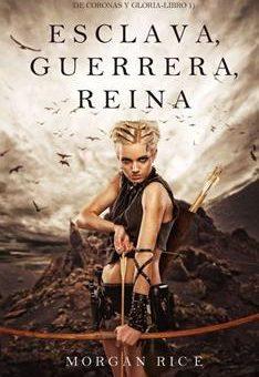 Leer Esclava, guerrera, reina - Morgan Rice (Online)