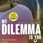 Leer My Dilemma Is You 1. Un Nuevo Amor. O Dos… – Cristina Chiperi (Online)
