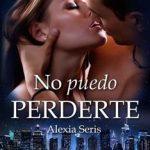Leer No puedo Perderte – Alexia Seris (Online)