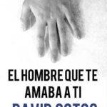 Leer El hombre que te amaba a ti – David Cotos (Online)