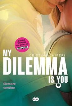 my-dilemma-is-you-siempre-contigo-serie-my-dilemma-is-you-3-cristina-chiperi