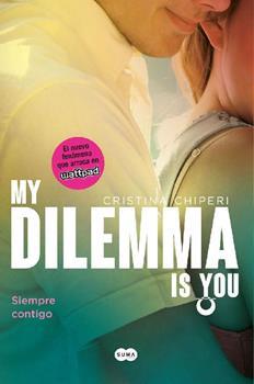 my-dilemma-is-you-siempre-contigo-serie-my-dilemma-is-you-3-cristina-chiperi