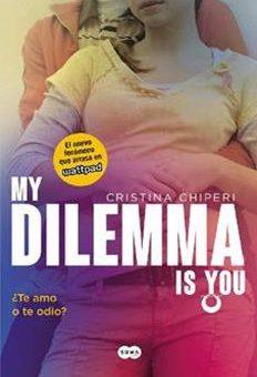 Leer My Dilemma Is You. ¿Te Amo o te Odio? (Serie My Dilemma Is You 2) - Cristina Chiperi (Online)