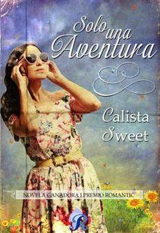 Leer Solo Una Aventura: I Premio Romantic - Calista Sweet (Online)