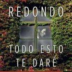 Leer Libro Todo Esto Te Daré: Premio Planeta 2016 – Dolores Redondo (Online)