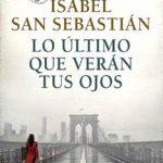 Leer Lo último que verán tus ojos – Isabel San Sebastián (Online)
