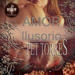 Leer Amor Ilusorio – Pet Torres (Online)