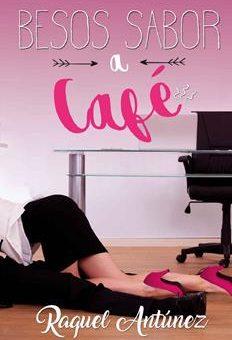 Leer Besos sabor a café - Raquel Antúnez (Online)