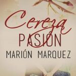 Leer Cereza pasión – Marión Marquez (Online)