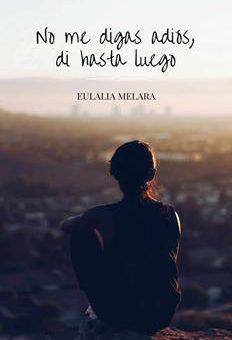 Leer No me digas adiós, di hasta luego - Eulalia Melara (Online)