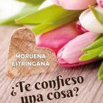 Leer ¿Te confieso una cosa? Te amo – Moruena Estríngana (Online)
