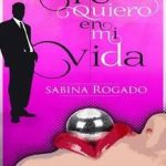 Leer Te quiero en mi vida – Sabina Rogado (Online)