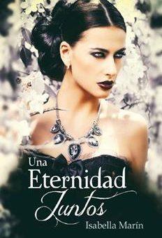 Leer Una eternidad juntos - Isabella Marín (Online)