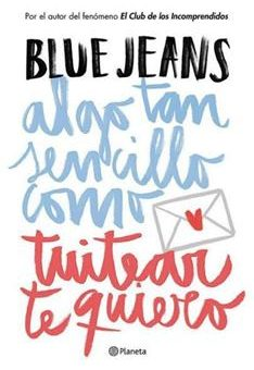 Leer Algo tan sencillo como tuitear te quiero - Blue Jeans (Online)