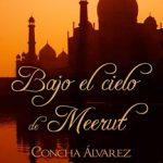 Leer Bajo el cielo de Meerut – Concha Álvarez (Online)