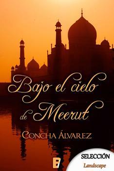 Bajo el cielo de Meerut - Concha Alvarez
