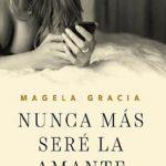 Leer Nunca más seré la amante – Magela Gracia (Online)