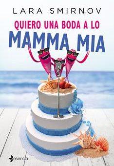 Leer Quiero una boda a lo Mamma Mia - Lara Smirnov (Online)