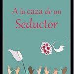 Leer A la caza de un seductor – Alexia Mars (Online)