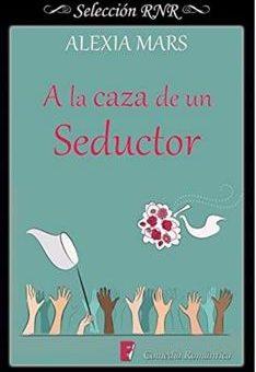 Leer A la caza de un seductor - Alexia Mars (Online)