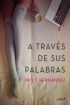 A traves de sus palabras - Iris T. Hernandez