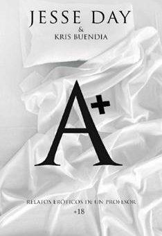 Leer A+ : Relatos eróticos de un profesor - Kris Buendia & Jesse Day (Online)