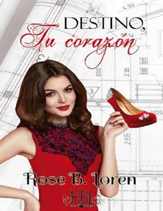 Destino, tu corazon - Rose B. Loren