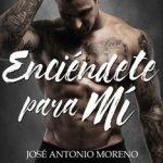 Leer Enciéndete para mí – José Antonio Moreno (Online)