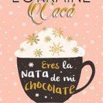 Leer Eres la nata de mi chocolate – Lorraine Cocó (Online)