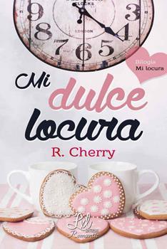 Mi Dulce Locura (Serie Mi Locura 1) - R. Cherry