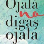 Leer Ojalá no digas Ojalá: El libro más bonito del mundo … al menos para mí – Angela Covas Riera (Online)