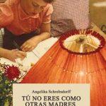 Leer Tú no eres como otras madres – Angelika Schrobsdorff (Online)