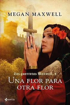 flor para otra flor (Las guerreras Maxwell 4), Una - Megan Maxwell