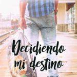 Leer Decidiendo mi destino (Bilogía Destino nº 2) – Abril Camino (Online)