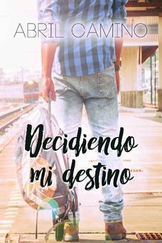 Decidiendo mi destino (Bilogia Destino no 2) - Camino, Abril