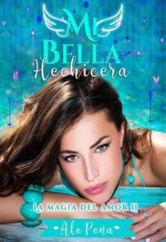 Leer Mi Bella Hechicera (La magia del amor 2)  - Ale Peña (Online)