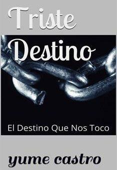 Leer Triste Destino: El Destino Que Nos Toco - Yume Castro (Online)