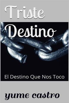 Triste Destino_ El Destino Que Nos Toco - Yume Castro