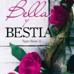 Leer Bella y Bestia: Tiger Rose III – Rachel Bels (Online)