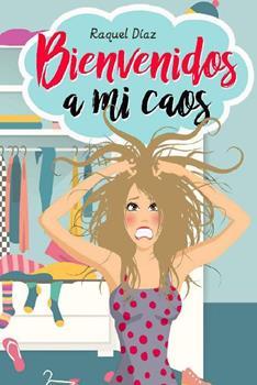 Bienvenidos a mi caos - Raquel Diaz